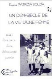 Un demi-siècle de la vie d'une femme t.1 ; itinéraire d'une délinquante juvénile - Couverture - Format classique