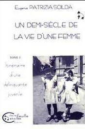 Un demi-siècle de la vie d'une femme t.1 ; itinéraire d'une délinquante juvénile - Intérieur - Format classique