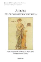 Athenee Et Les Fragments D'Historiens Actes Du Colloque De Strasbourg (16-18 Juin 2005) - Couverture - Format classique