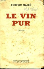 Le Vin Pur. - Couverture - Format classique