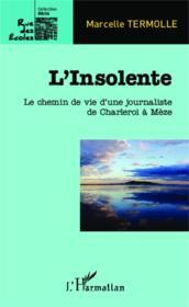 L'insolente ; le chemin de vie d'une journaliste de Charelroi à Mèze - Couverture - Format classique