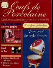 Oeufs De Porcelaine N°1 - L'Oeuf Dans La Tradution Et Les Arts Decoratifs - Le Style Empire - Votre Oeuf De Style Empire... - Couverture - Format classique