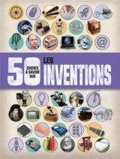 50 choses à savoir sur ; les inventions - Couverture - Format classique