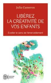 Libérez la créativité de vos enfants ; éveiller le sens de l'émerveillement - Couverture - Format classique