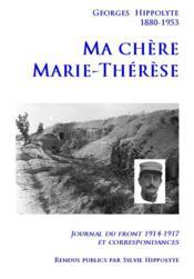 Ma chère Marie-Thérèse ; journal du front 1914-1917 et correspondances - Couverture - Format classique