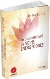 Soins énergétiques le grand livre pour comprendre, pratiquer, se perfectionner - Couverture - Format classique