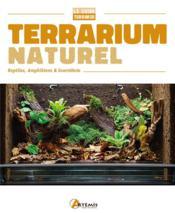 Terrarium naturel ; reptiles, amphibiens & invertébrés - Couverture - Format classique