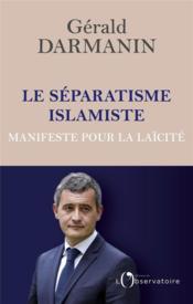 Le séparatisme islamiste ; manifeste pour la laïcité - Couverture - Format classique