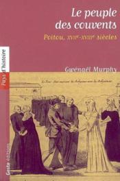 Le peuple des couvents ; poitou XVII-XVIII siècle - Couverture - Format classique
