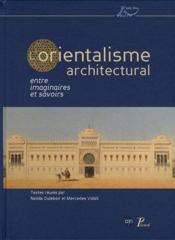 L'orientalisme architectural entre imaginaires et savoirs - Couverture - Format classique
