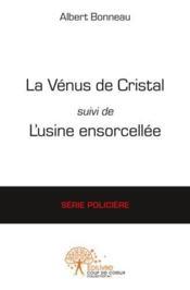 La Venus De Cristal Suivi De L'Usine Ensorcelee - Couverture - Format classique