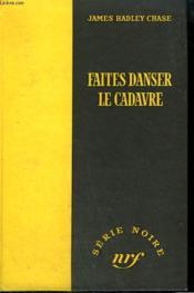 Faites Danser Le Cadavre. Collection : Serie Noire Sans Jaquette N° 216 - Couverture - Format classique