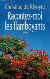Racontez Moi Les Flamboyants. - Couverture - Format classique