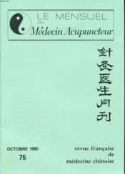 LE MENSUEL DU MEDECIN ACUPUNCTEUR n°75 Octobre 1980 : Symposium National Chinois sur l Acupuncture et l Analgésie acupuncturale à Pekin. X- Recherches acupuncturales dans le domaine de la Gyneco-Obstetrique. - Couverture - Format classique