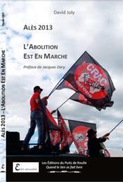 Alès 2013 ; l'abolition est en marche - Couverture - Format classique