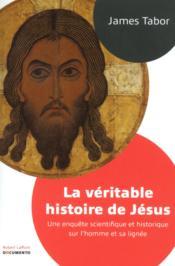 La véritable histoire de Jésus ; une enquête scientifique et historique sur l'homme et sa lignée - Couverture - Format classique