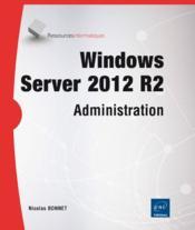 Windows server 2012 R2 ; administration - Couverture - Format classique