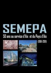 Semepa; 50 ans au service d'Aix et du pays d'Aix (1961-2011) - Couverture - Format classique