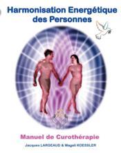 Harmonisation energétique des personnes ; manuel de curothérapie - Couverture - Format classique