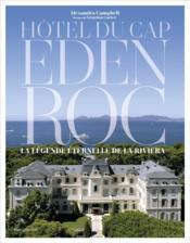 Hôtel du Cap-Eden-Roc : la légende éternelle de la Riviera - Couverture - Format classique