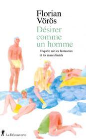 Désirer comme un homme ; enquête sur les fantasmes et les masculinités - Couverture - Format classique