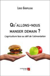 Qu'allons-nous manger demain ? l'agriculture face au défi de l'alimentation - Couverture - Format classique