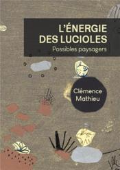 L'énergie des lucioles : possible paysagers - Couverture - Format classique