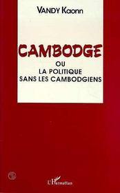 Cambodge Ou La Politique Sans Les Cambodgiens - Intérieur - Format classique