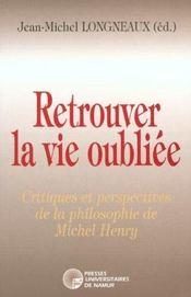 Retrouver la vie oubliée ; critiques et perspectives de la philosophie de Michel Henry - Intérieur - Format classique