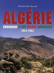 Algérie ; chronique d'une guerre amnésique ; 1954-1962 - Couverture - Format classique
