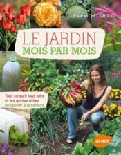 Le jardin mois par mois ; tout ce qu'il faut faire et les gestes utiles de janvier à décembre - Couverture - Format classique