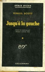 Jusqu'A La Gauche ( The Dead Tree Gives No Shelter) Collection : Serie Noire Avec Jaquette N° 32 - Couverture - Format classique