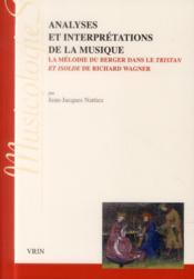 Analyses et interprétations de la musique ; la mélodie du berger dans Tristan et Isolde de Richard Wagner - Couverture - Format classique