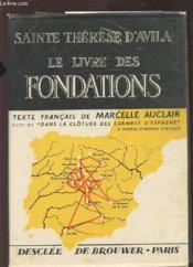 Sainte Therese D'Avila - Le Livre Des Fondations - Texte Francais De Marcelle Auclair Suivi De