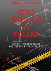 Cinq nuances de polars : recueil de nouvelles policières et criminelles - Couverture - Format classique