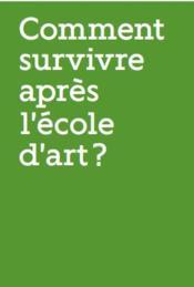 Comment survivre après l'école d'art ? - Couverture - Format classique