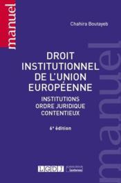 Droit institutionnel de l'Union européenne ; institutions, ordre juridique, contentieux (6e édition) - Couverture - Format classique