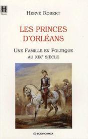 Les princes d'Orléans ; une famille en politique au XIX siècle - Couverture - Format classique