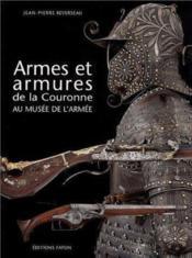 Armes er ermures de la couronne ; au musée de l'armée - Couverture - Format classique