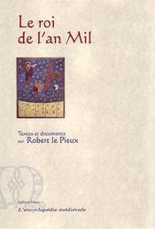 Le roi de l'an mil ; textes et documents sur Robert le Pieux - Intérieur - Format classique