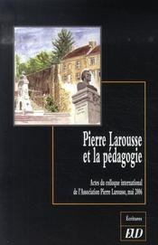 Pierre larousse et la pédagogie ; actes du colloque international de l'association pierre larousse, mai 2006 - Intérieur - Format classique