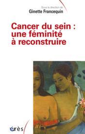 Cancer du sein : une féminité à reconstruire - Couverture - Format classique