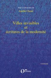 Villes invisibles et écritures de la modernité - Couverture - Format classique