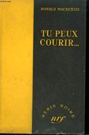 Tu Peux Courir... . ( Now Here To Go ). Collection : Serie Noire Sans Jaquette N° 374 - Couverture - Format classique