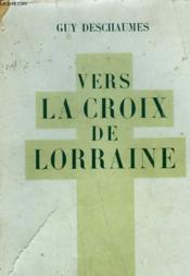 Vers La Croix De Lorraine. - Couverture - Format classique