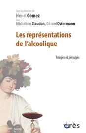 Les représentations de l'alcoolique ; images et prejugés - Couverture - Format classique