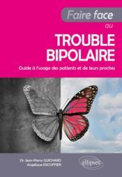 Faire face au trouble bipolaire ; guide à l'usage des patients et de leurs proches - Couverture - Format classique