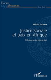 Justice sociale et paix en Afrique ; réflexions sur les voies du droit - Couverture - Format classique