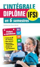 L'intégrale diplôme IFSI en 6 semestres ; fiches de synthèse (3e édition) - Couverture - Format classique