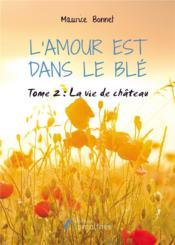 L'amour est dans le blé t.2 ; La vie de château ; Saint-Benoît sur Couze - 1930 - 1955 - Couverture - Format classique